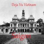 Deja Vu Vietnam:Saigon